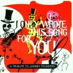 I only wrote this song for you - a johnny thunder´s tribute
